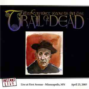 ...And You Will Know Us By The Trail Of Dead - Live At First Avenue - Minneapolis, MN April 25, 2005 FLAC album