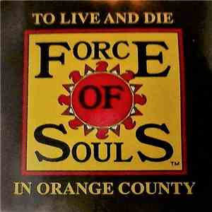 Force Of Souls - To Live And Die In Orange County FLAC album
