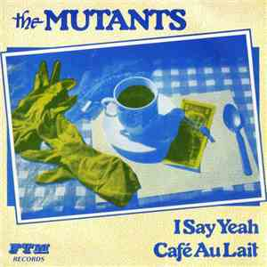 The Mutants  - I Say Yeah / Café Au Lait FLAC album