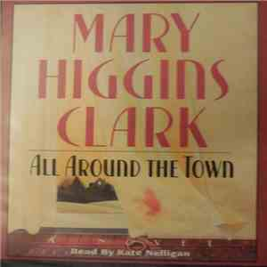 Mary Higgins Clark Read By Kate Nelligan - All Around The Town FLAC album