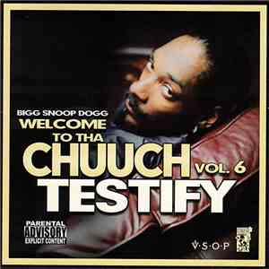 Bigg Snoop Dogg - Welcome To Tha Chuuch Vol. 6 Testify FLAC album