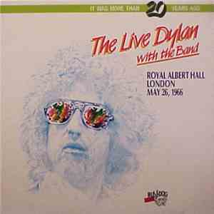 Bob Dylan with The Band - The Live Dylan With The Band - Recorded Live At Royal Albert Hall, London, May 26, 1966 FLAC album
