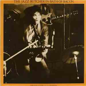 The Jazz Butcher - In Bath Of Bacon FLAC album