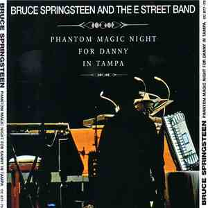 Bruce Springsteen And The E Street Band - Phantom Magic Night For Danny In Tampa FLAC album