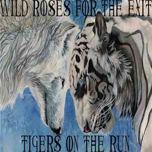 Wild Roses For The Exit - Tigers On The Run FLAC album