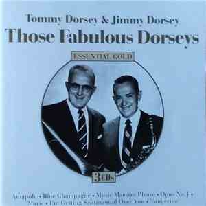 Jimmy Dorsey And His Orchestra, Tommy Dorsey And His Orchestra, The Dorsey Brothers Orchestra - Those Fabulous Dorseys Essential Gold FLAC album